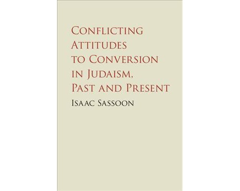 Conflicting Attitudes to Conversion in Judaism, Past and Present (Hardcover) (Isaac Sassoon) - image 1 of 1