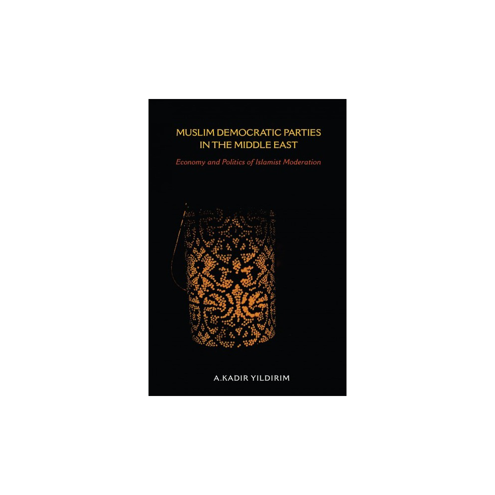 Muslim Democratic Parties in the Middle East : Economy and Politics of Islamist Moderation (Hardcover)