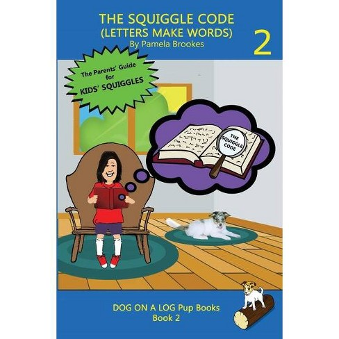 The Squiggle Code (Letters Make Words) - (Dog on a Log Pup Books) by  Pamela Brookes (Paperback) - image 1 of 1