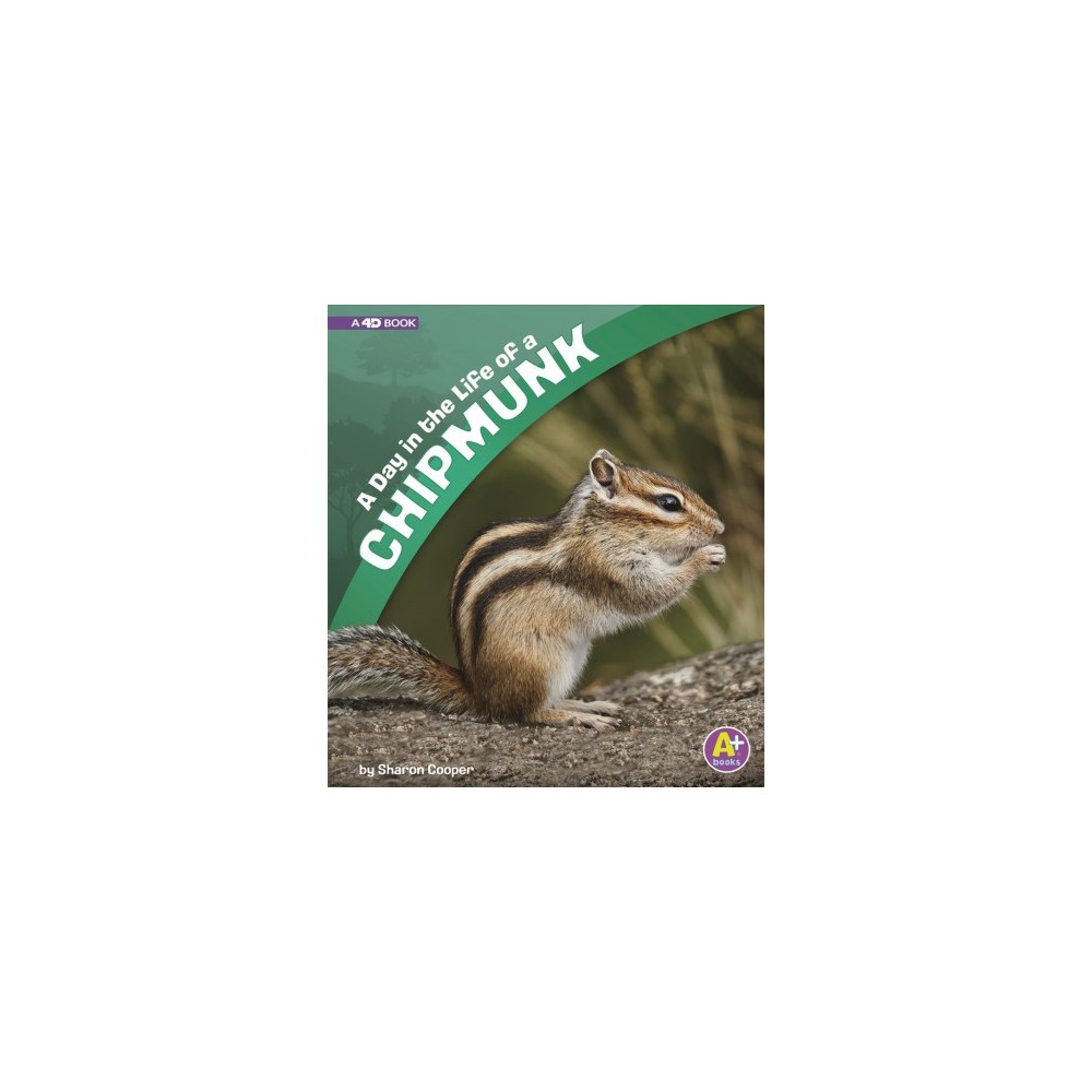 Day in the Life of a Chipmunk : A 4d Book - (A+ Books) by Sharon Katz Cooper (Paperback)