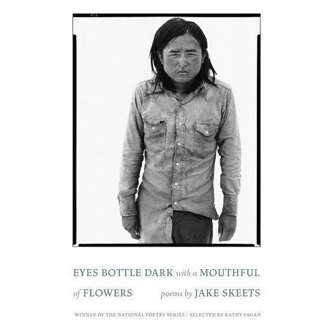 Eyes Bottle Dark with a Mouthful of Flowers - (National Poetry) by  Jake Skeets (Paperback) - image 1 of 1