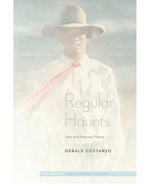 Regular Haunts : New and Previous Poems -  by Gerald Costanzo (Paperback) - image 1 of 1