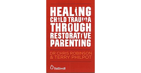 Healing Child Trauma Through Restorative Parenting : A Model for Supporting Children and Young People - image 1 of 1