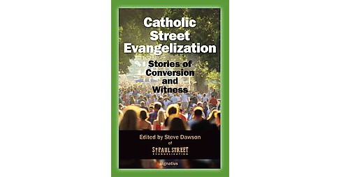 Catholic Street Evangelization : Stories of Conversion and Witness (Paperback) - image 1 of 1