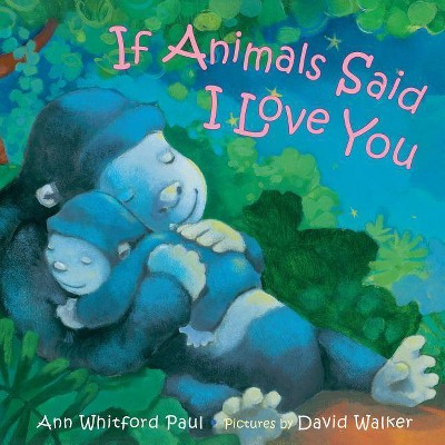If Animals Said I Love You - by Ann Whitford Paul (Hardcover)