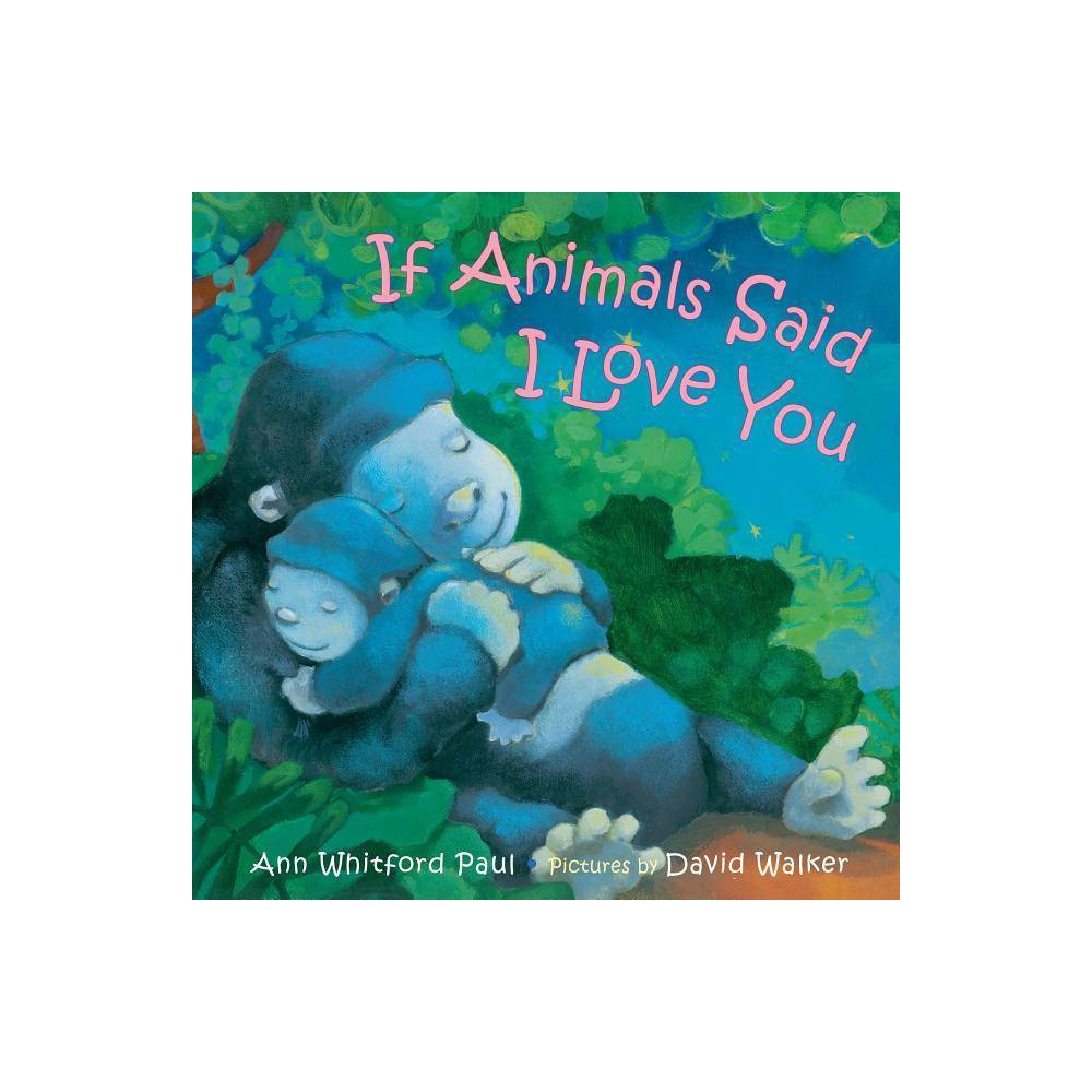 If Animals Said I Love You By Ann Whitford Paul Hardcover