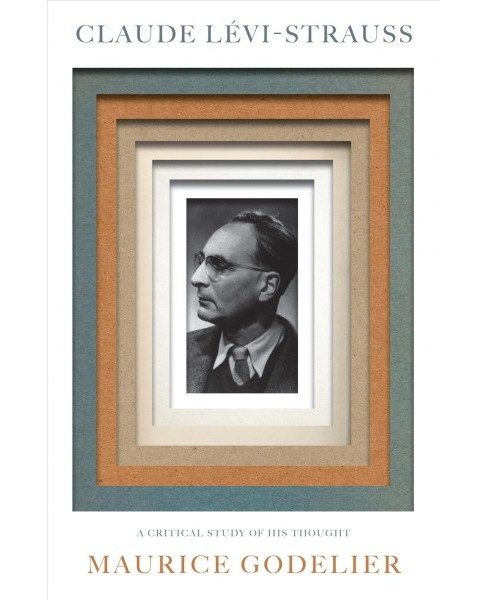 Claude Lévi-Strauss : A Critical Study of His Thought -  by Maurice Godelier (Hardcover) - image 1 of 1