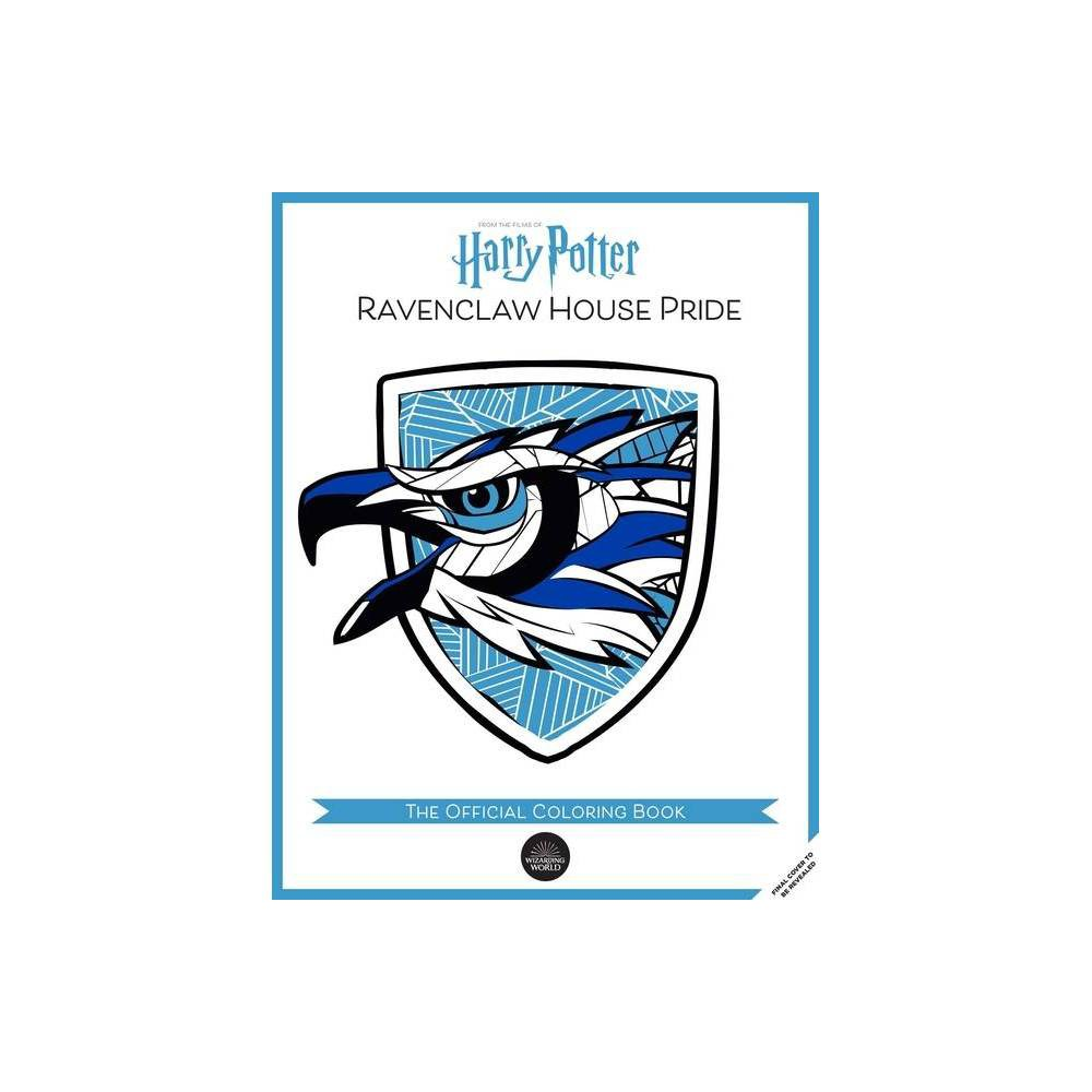 Harry Potter Ravenclaw House Pride The Official Coloring Book By Insight Editions Paperback