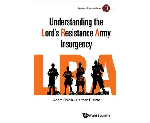 Understanding the Lord's Resistance Army Insurgency (Hardcover) (Adam Dolnik & Herman Butime) - image 1 of 1