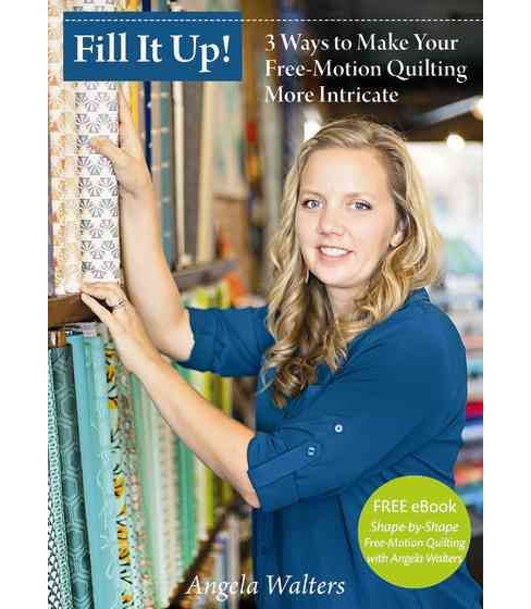 Fill It Up! : 3 Ways to Make Your Free-motion Quilting More Intricate (Hardcover) (Angela Walters) - image 1 of 1