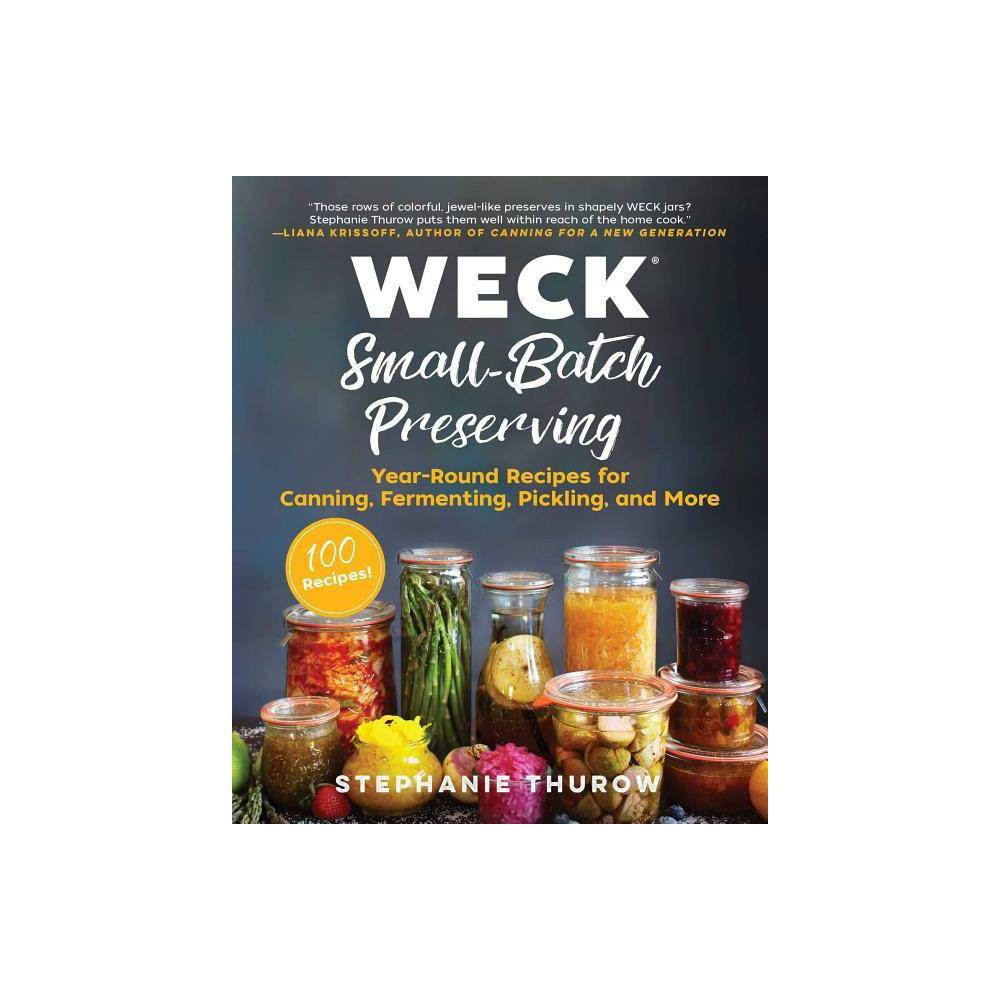Weck Small Batch Preserving By Stephanie Thurow Weck Hardcover