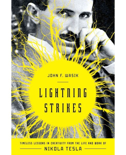 Lightning Strikes : Timeless Lessons in Creativity from the Life and Work of Nikola Tesla (Hardcover) - image 1 of 1