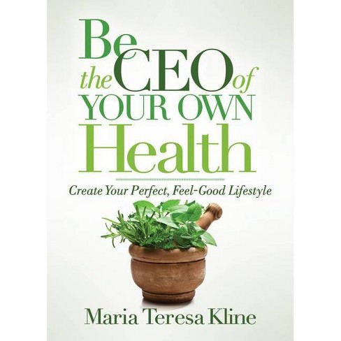 Be the CEO of Your Own Health - by  Maria Teresa Kline (Paperback) - image 1 of 1