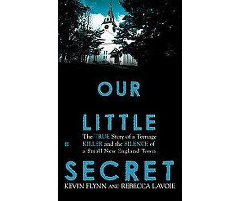 Our Little Secret : The True Story of a Teenager Killer and the Silence of a Small New England Town - image 1 of 1