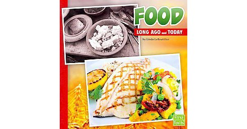 Food Long Ago and Today (Paperback) (Linda Leboutillier) - image 1 of 1