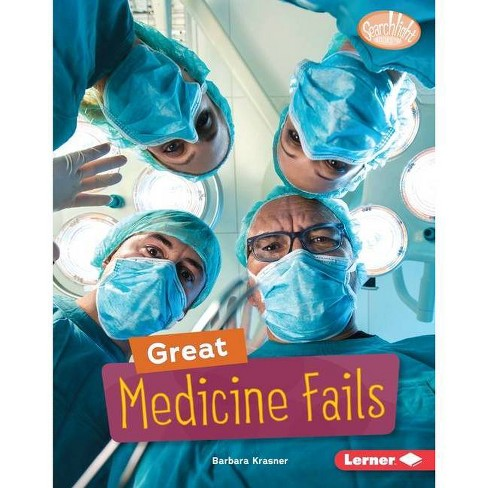 Great Medicine Fails - (Searchlight Books (Tm) -- Celebrating Failure) by  Barbara Krasner (Hardcover) - image 1 of 1