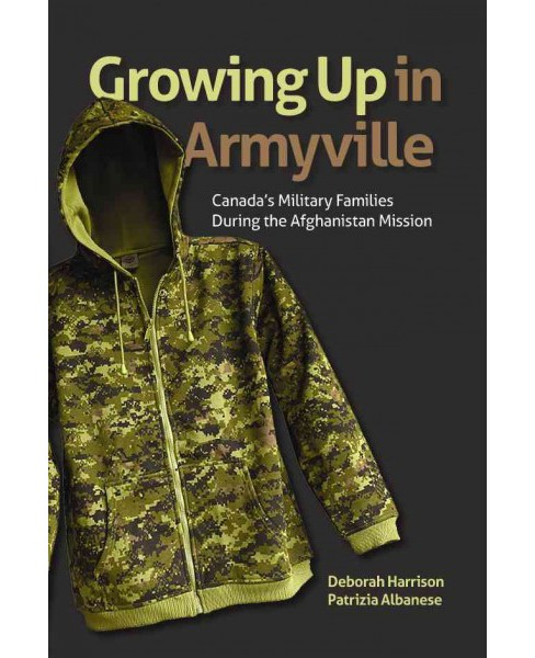 Growing Up in Armyville : Canada's Military Families During the Afghanistan Mission (Paperback) (Deborah - image 1 of 1