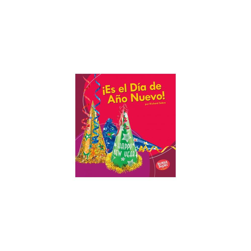 ¡Es el Día de Año Nuevo!/ It's New Year's Day! - by Richard Sebra (Paperback)