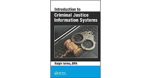Introduction to Criminal Justice Information Systems (Hardcover) (Ralph Ioimo) - image 1 of 1