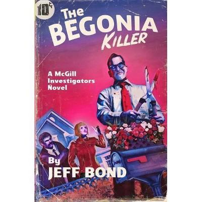 The Begonia Killer - (Third Chance Enterprises) by  Jeff Bond (Paperback)