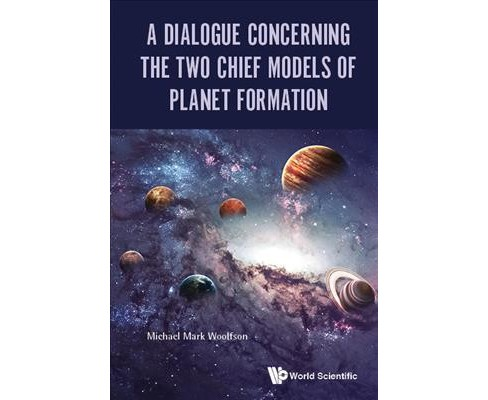 Dialogue Concerning the Two Chief Models of Planet Formation (Hardcover) (Michael Mark Woolfson) - image 1 of 1