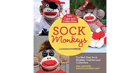 Sew Cute and Collectible Sock Monkeys : For Red-heel Sock Monkey Crafters and Collectors (Paperback) - image 1 of 1