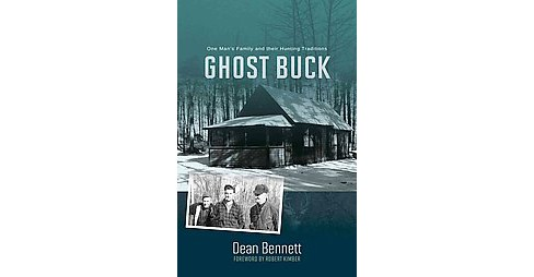 Ghost Buck : The Legacy of One Man's Family and Their Hunting Traditions (Paperback) (Dean B. Bennett) - image 1 of 1