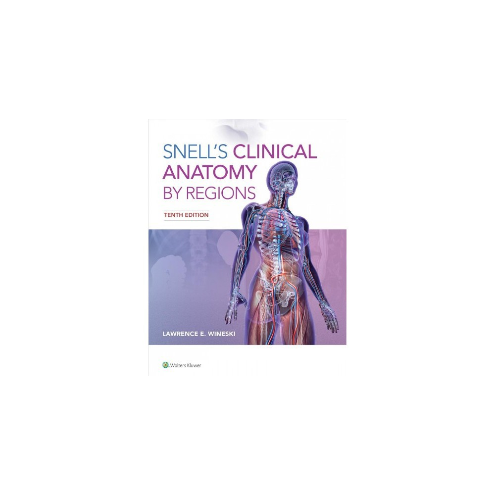 Snell's Clinical Anatomy by Regions - 10 Pap/Psc by Ph.D. Lawrence E. Wineski (Paperback)