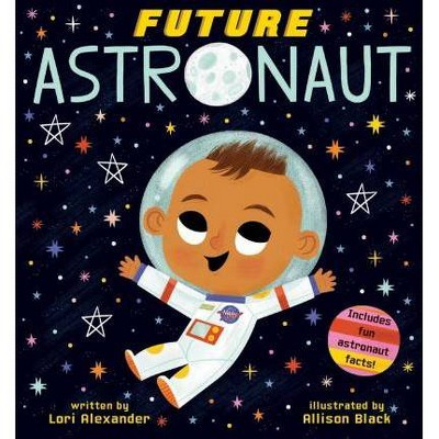 Future Astronaut - (Future Baby)by Lori Alexander (Board Book)