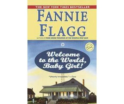 Welcome to the World, Baby Girl (Paperback) (Fannie Flagg) - image 1 of 1