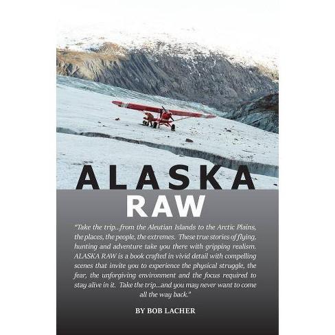 Alaska Raw - by  Bob Lacher (Paperback) - image 1 of 1