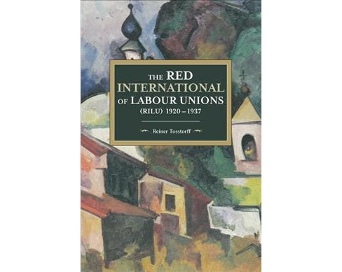 Red International of Labour Unions (RILU) 1920-1937 -  by Reiner Tosstorff (Paperback) - image 1 of 1