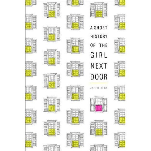 A Short History of the Girl Next Door - by  Jared Reck (Paperback) - image 1 of 1