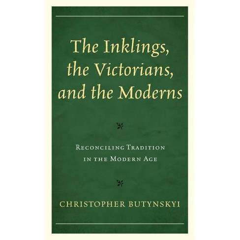 The Inklings, the Victorians, and the Moderns - by  Christopher Butynskyi (Hardcover) - image 1 of 1