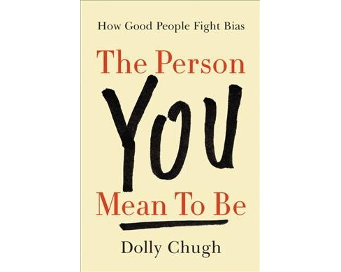 Person You Mean to Be : How Good People Fight Bias -  by Dolly Chugh (Hardcover) - image 1 of 1