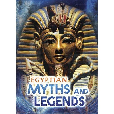 Egyptian Myths and Legends - (Ignite: All about Myths) by  Fiona MacDonald (Paperback)
