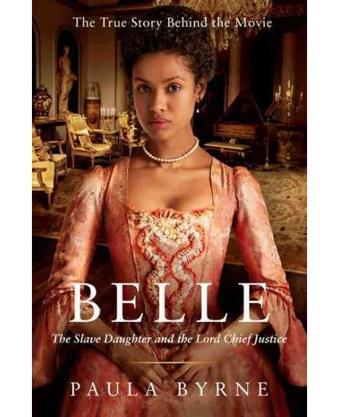 Belle : The Slave Daughter and the Lord Chief Justice (Paperback) (Paula Byrne) - image 1 of 1