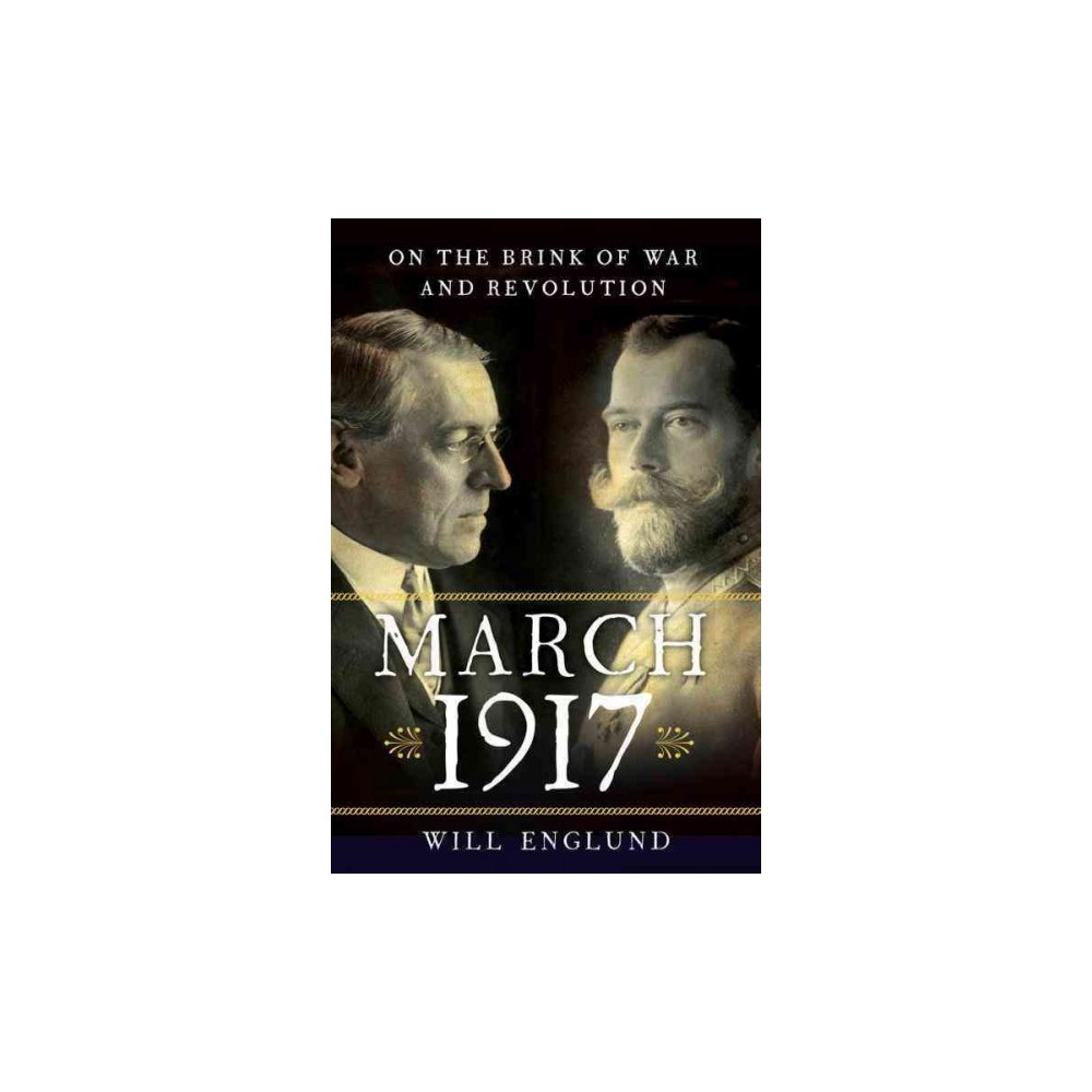 March 1917 : On the Brink of War and Revolution (Hardcover) (Will Englund)