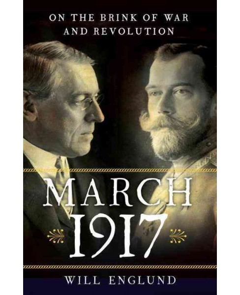 March 1917 : On the Brink of War and Revolution (Hardcover) (Will Englund) - image 1 of 1