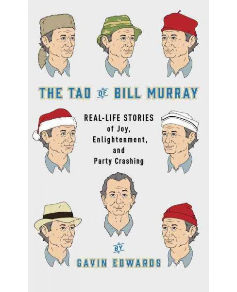 Tao of Bill Murray : Real-Life Stories of Joy, Enlightenment, and Party Crashing (Hardcover) (Gavin - image 1 of 1