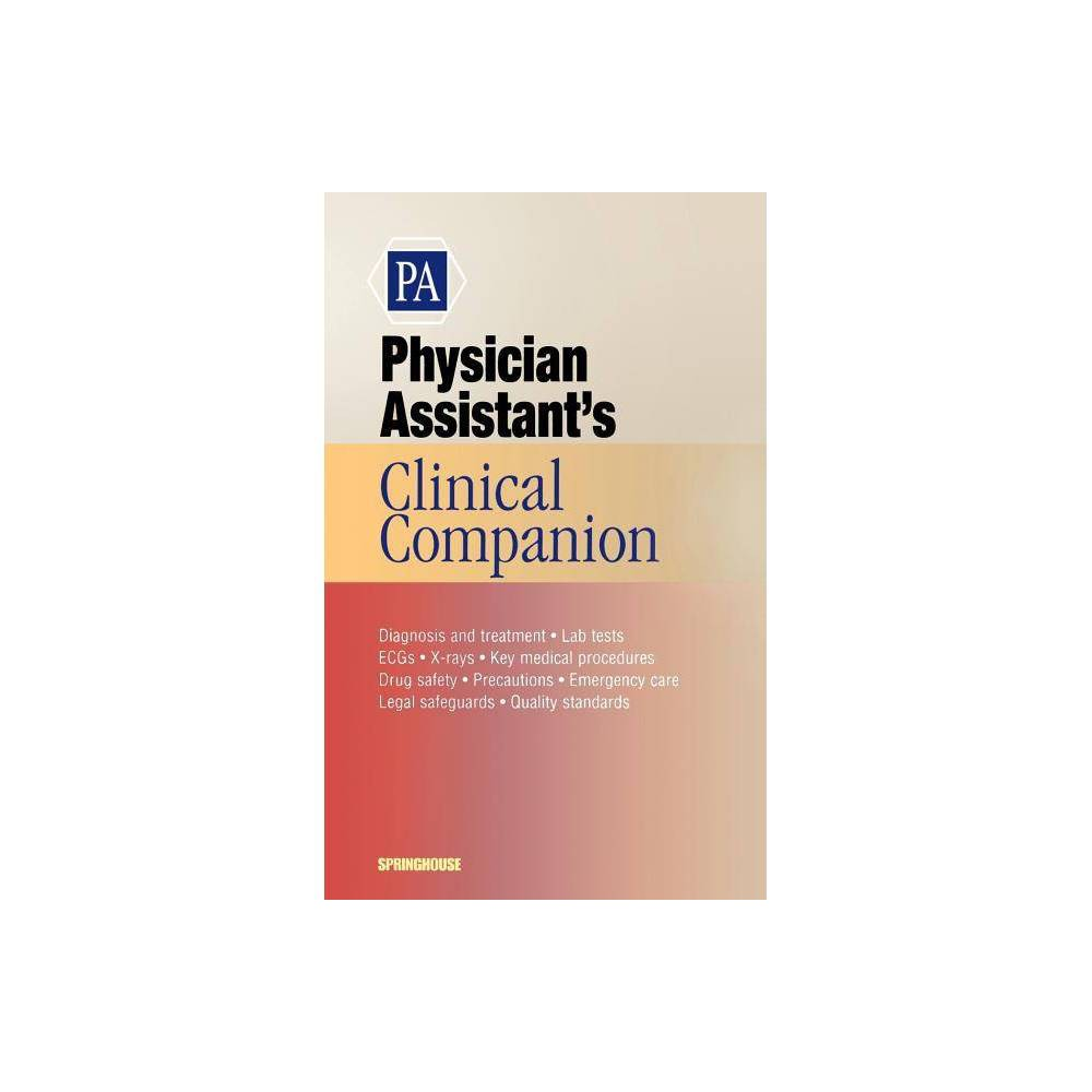 Physician Istant S Clinical Companion Springhouse Clinical Companion By Springhouse Paperback