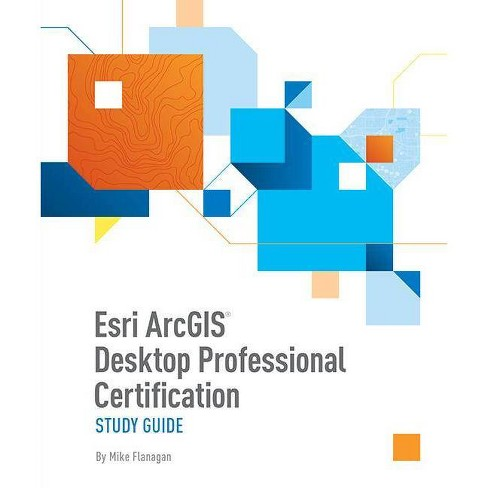 ESRI Arcgis Desktop Professional Certification Study Guide - by  Mike Flanagan (Paperback) - image 1 of 1
