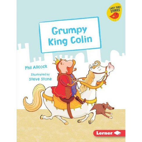 Grumpy King Colin - (Early Bird Readers -- Purple (Early Bird Stories (Tm))) by  Phil Allcock - image 1 of 1