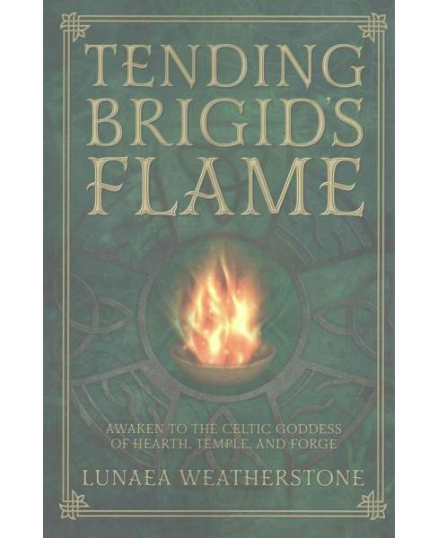 Tending Brigid's Flame : Awaken to the Celtic Goddess of the Hearth, Temple, and Forge (Paperback) - image 1 of 1