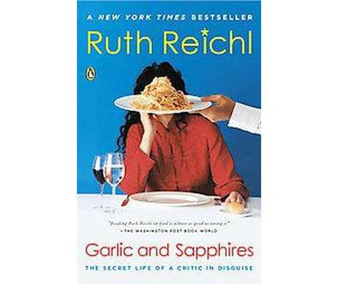 Garlic and Sapphires : The Secret Life of a Critic in Disguise (Reprint) (Paperback) (Ruth Reichl) - image 1 of 1