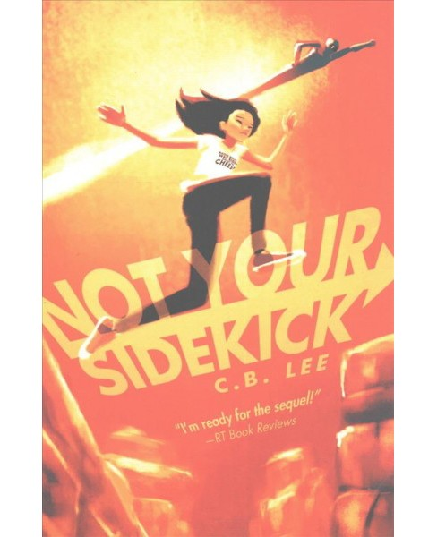 Not Your Sidekick (Paperback) (C. B. Lee) - image 1 of 1