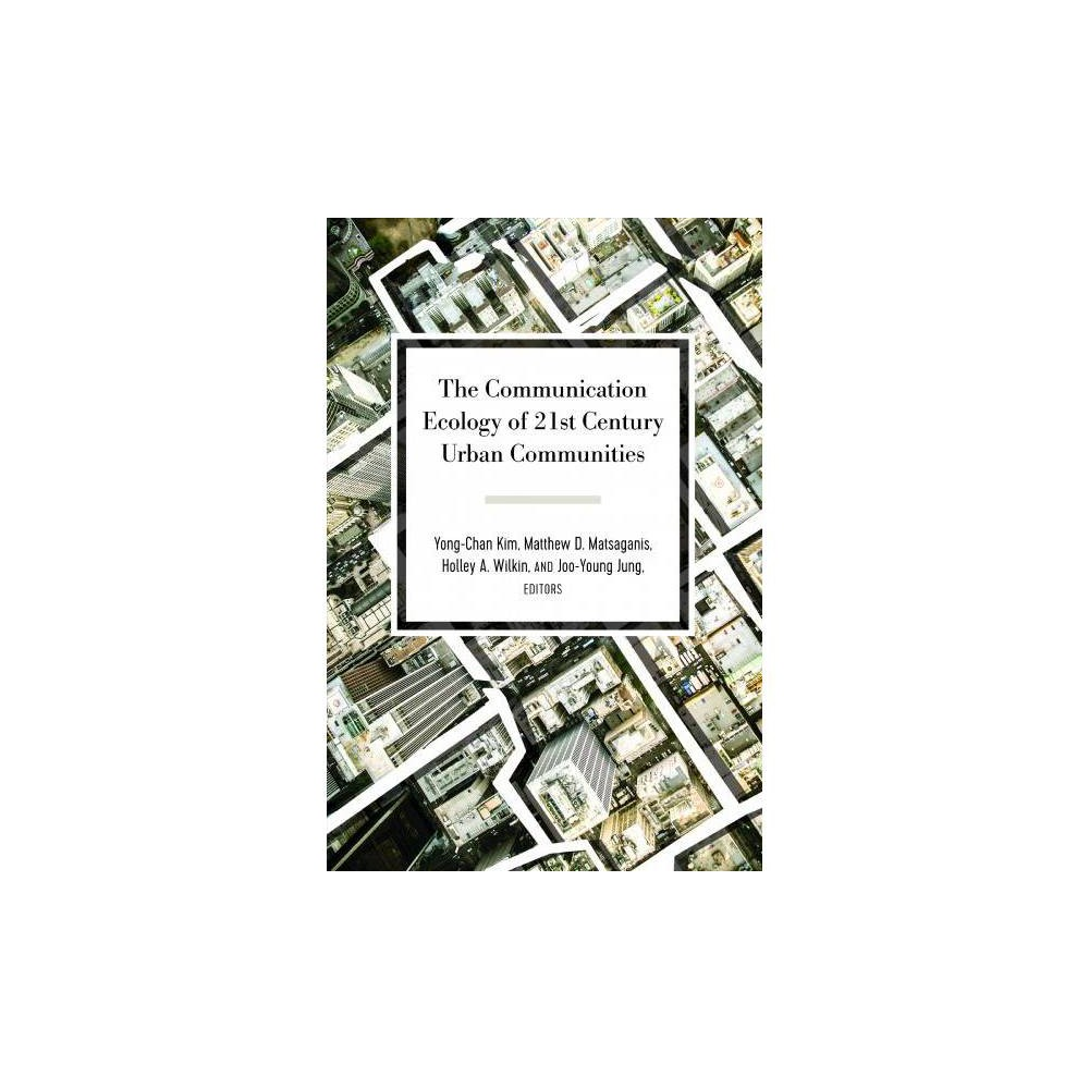 Communication Ecology of 21st Century Urban Communities - (Paperback)