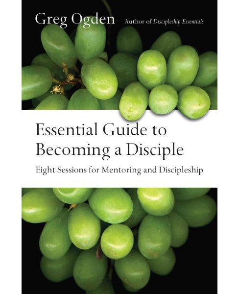 Essential Guide to Becoming a Disciple : Eight Sessions for Mentoring and Discipleship (Paperback) (Greg - image 1 of 1