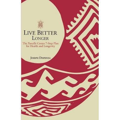 Live Better Longer - by  Joseph Dispenza (Paperback)