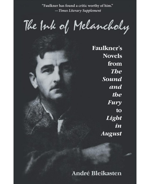 Ink of Melancholy : Faulkner's Novels from the Sound and the Fury to Light in August (Reprint) - image 1 of 1